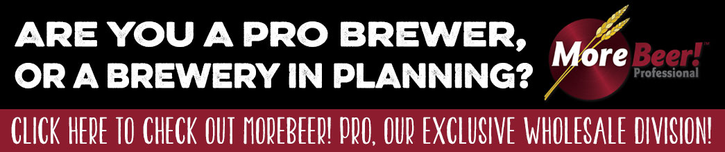 Are you a Pro Brewer? Checkout MoreBeer! Pro